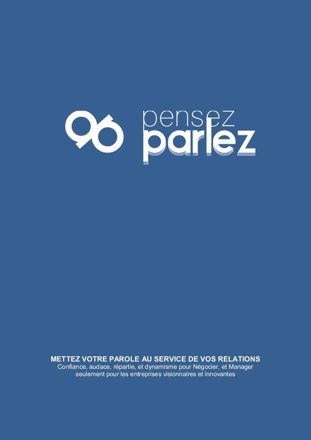 METTEZ VOTRE PAROLE AU SERVICE DE VOS RELATIONS Confiance, audace, répartie, et dynamisme pour Négocier, et Manager seulem...