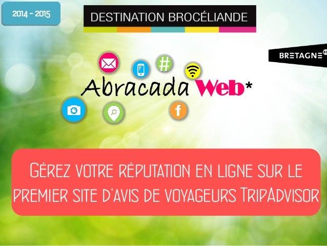 #  Abracada Web *  Gérez votre réputation en ligne sur le premier site d'avis de voyageurs TripAdvisor  2014 - 2015
