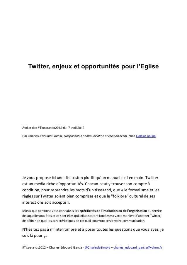 #Tisserands2012 – Charles-Edouard Garcia - @CharlesleSimple – charles_edouard_garcia@yahoo.frTwitter, enjeux et opportunit...