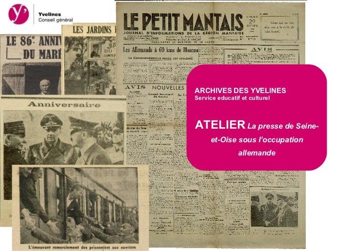 ARCHIVES DES YVELINESService educatif et culturelATELIER La presse de Seine-     et-Oise sous l'occupation                ...