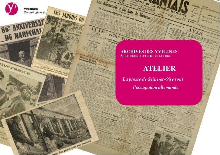 ARCHIVES DES YVELINESSERVICE EDUCATIF ET CULTUREL            ATELIER La presse de Seine-et-Oise sous       l'occupation al...