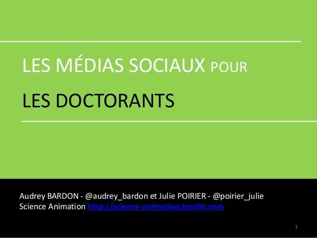 LES MÉDIAS SOCIAUX POUR LES DOCTORANTS Audrey BARDON - @audrey_bardon et Julie POIRIER - @poirier_julie Science Animation ...