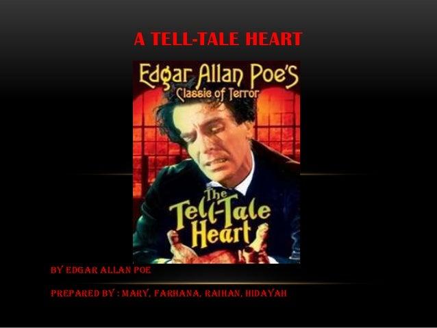 A TELL-TALE HEARTBy Edgar Allan PoePrepared by : MARY, FARHANA, RAIHAN, HIDAYAH