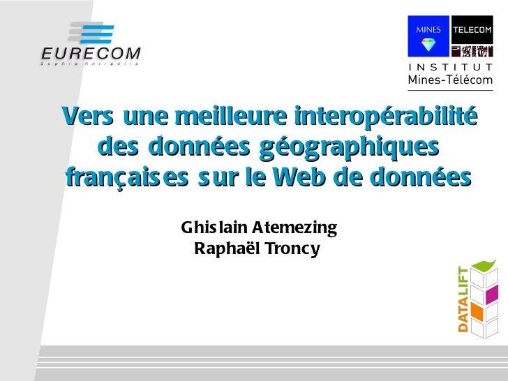 Vers une meilleure interopérabilité   des données géographiquesfrançais es s ur le Web de données          Ghis lain Ateme...