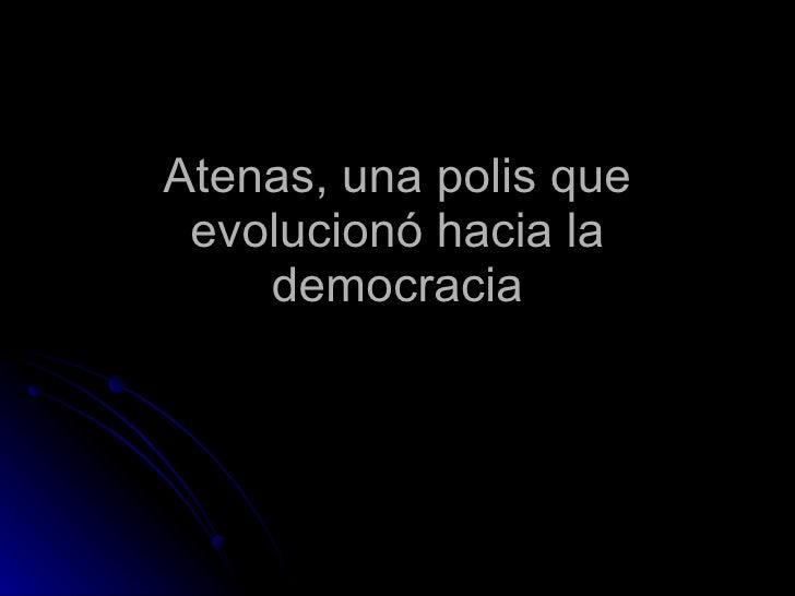 Atenas, una polis que evolucionó hacia la democracia