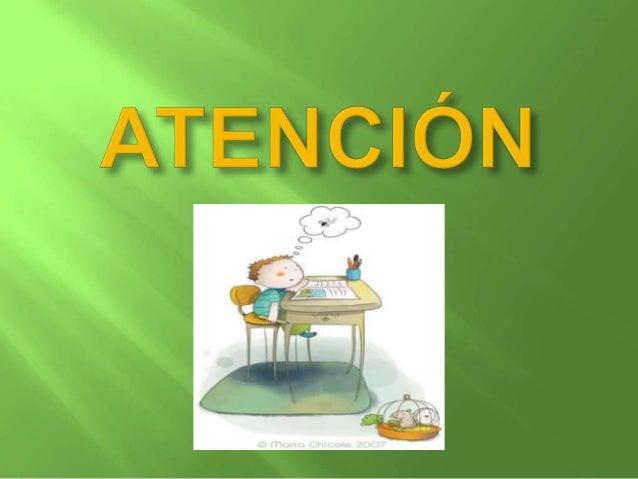 La atención es el proceso central implicado en el CONTROL y la EJECUCIÓN de la ACCIÓN  En los niños pequeños ,  depende di...
