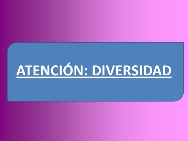 ATENCIÓN: DIVERSIDAD