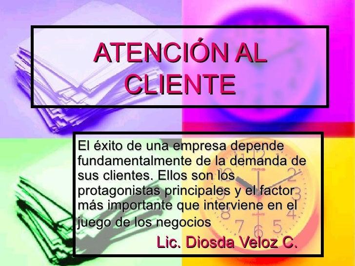 ATENCIÓN AL CLIENTE El éxito de una empresa depende fundamentalmente de la demanda de sus clientes. Ellos son los protagon...