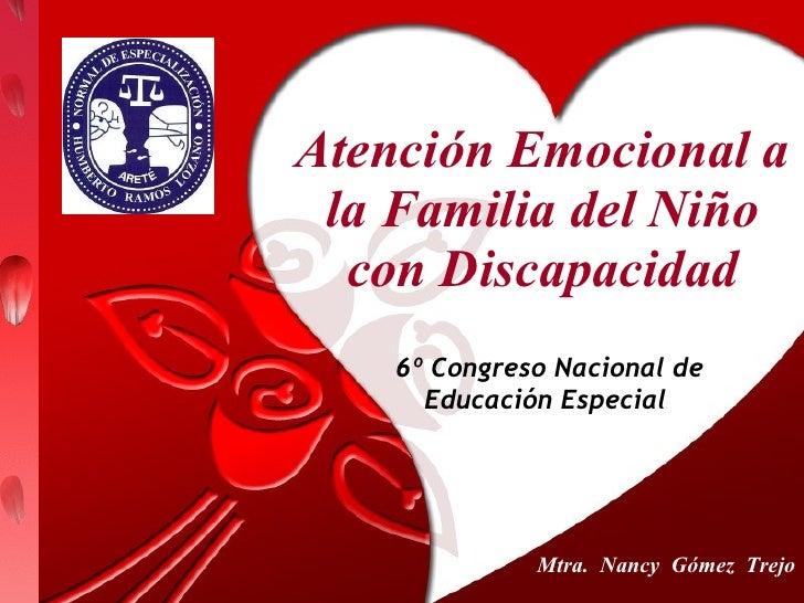 Atención Emocional a la Familia del Niño con Discapacidad 6º Congreso Nacional de Educación Especial  Mtra.  Nancy  Gómez ...