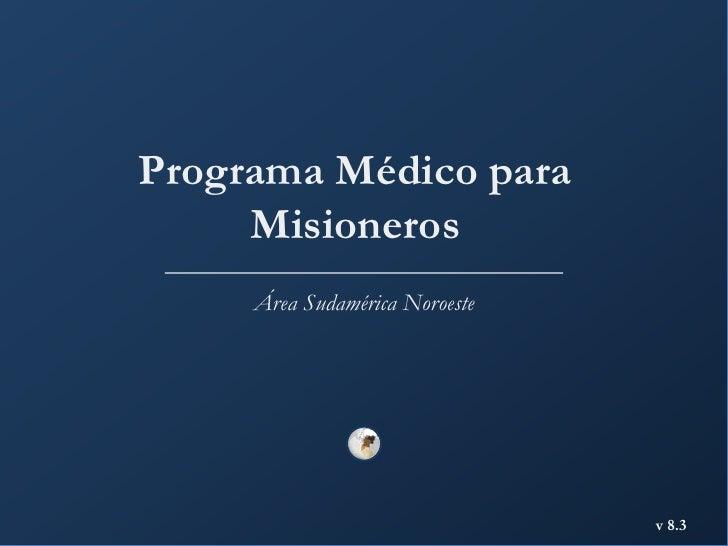 Programa Médico para Misioneros<br />Área Sudamérica Noroeste<br />v 8.3<br />