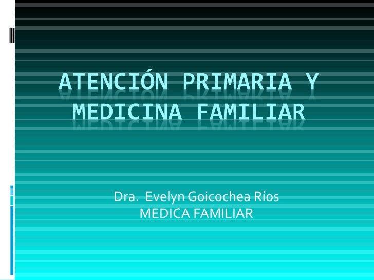 Dra.  Evelyn Goicochea Ríos MEDICA FAMILIAR