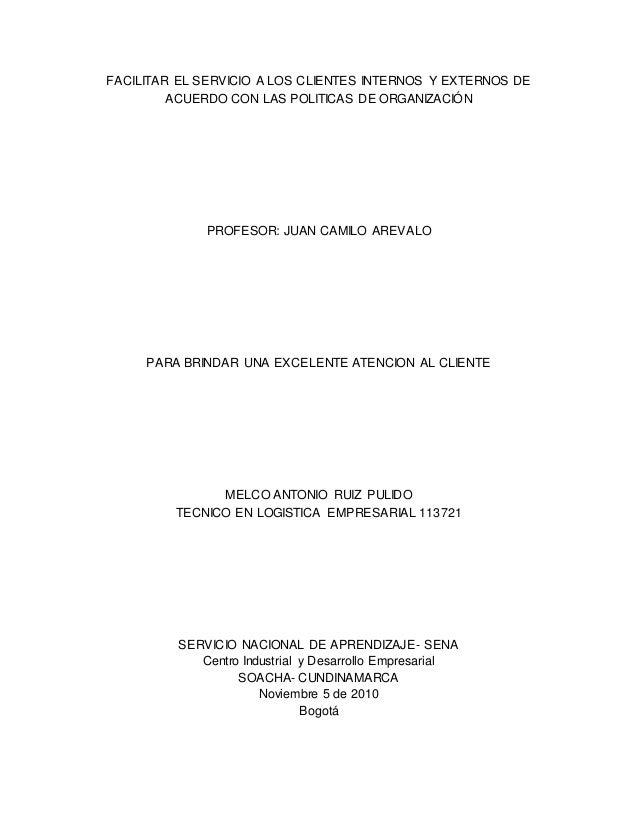 FACILITAR EL SERVICIO A LOS CLIENTES INTERNOS Y EXTERNOS DE ACUERDO CON LAS POLITICAS DE ORGANIZACIÓN PROFESOR: JUAN CAMIL...