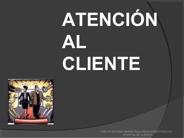 CARLOS SEGURA MARKETING & RELACIONES PUBLICAS HOSPITAL DE CLINICAS ATENCIÓN AL CLIENTE