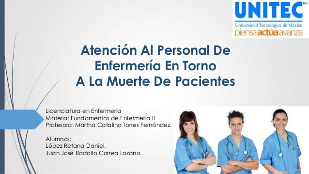 Atención Al Personal De Enfermería En Torno A La Muerte De Pacientes Licenciatura en Enfermería Materia: Fundamentos de En...