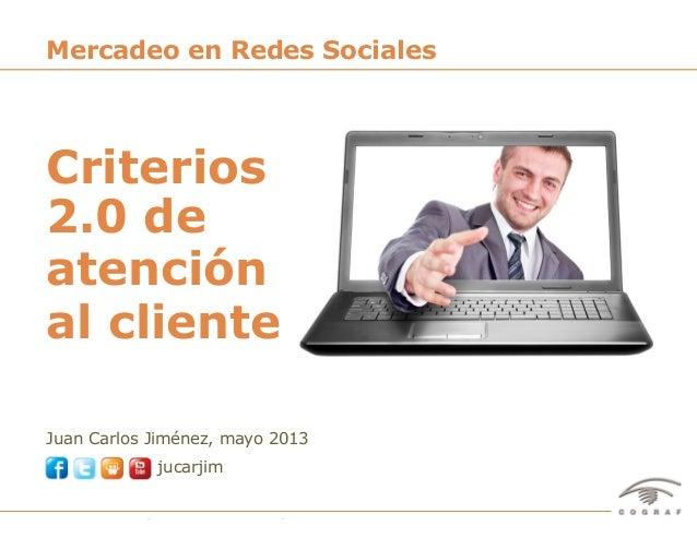 17Criterios 2.0 de atención al cliente – Juan Carlos Jiménez, mayo 2013 - @jucarjimJuan Carlos Jiménez, mayo 2013jucarjimM...