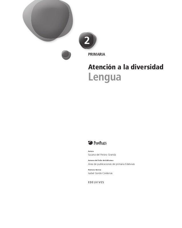 2 PRIMARIA  Atención a la diversidad  Lengua  Autora  Susana del Fresno Granda Autores del Taller de biblioteca  Área de p...