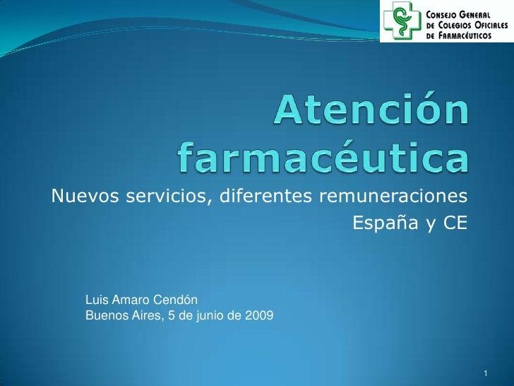 Atención farmacéutica<br />Nuevos servicios, diferentes remuneraciones<br />España y CE<br />Luis Amaro Cendón<br />Buenos...