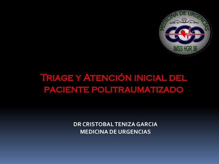 Triage y Atención inicial del  paciente politraumatizado         DR CRISTOBAL TENIZA GARCIA         MEDICINA DE URGENCIAS