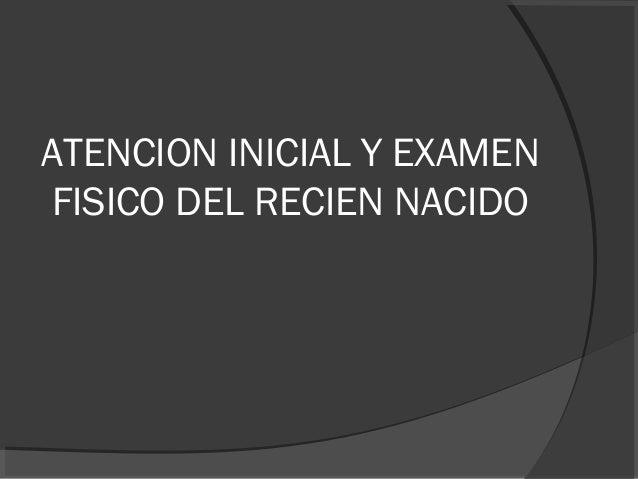 ATENCION INICIAL Y EXAMENFISICO DEL RECIEN NACIDO