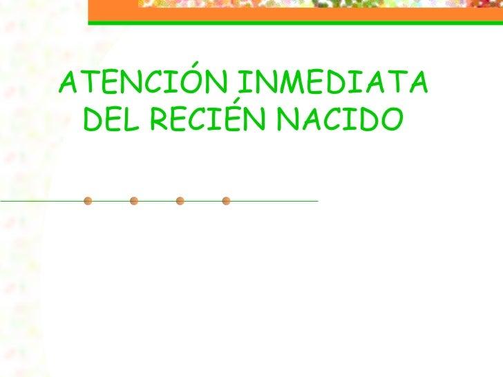 ATENCIÓN INMEDIATA DEL RECIÉN NACIDO