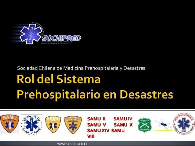 Sociedad Chilena de Medicina Prehospitalaria y Desastres WWW.SOCHIPRED.CL SAMU II SAMU IVSAMU II SAMU IV SAMU V SAMU XSAMU...