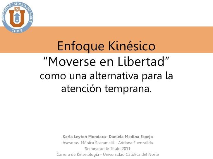 """Enfoque Kinésico""""Moverse en Libertad""""como una alternativa para la   atención temprana.      Karla Leyton Mondaca- Daniela ..."""