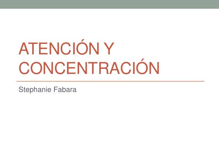 ATENCIÓN YCONCENTRACIÓNStephanie Fabara