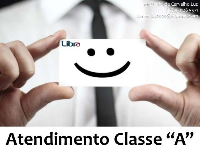 """Atendimento Classe """"A"""" por Daniel de Carvalho Luz (15) 9 9126 5571 daniel.luz2020@hotmail.com"""