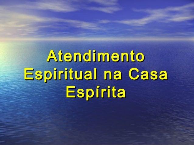 AtendimentoAtendimento Espiritual na CasaEspiritual na Casa EspíritaEspírita