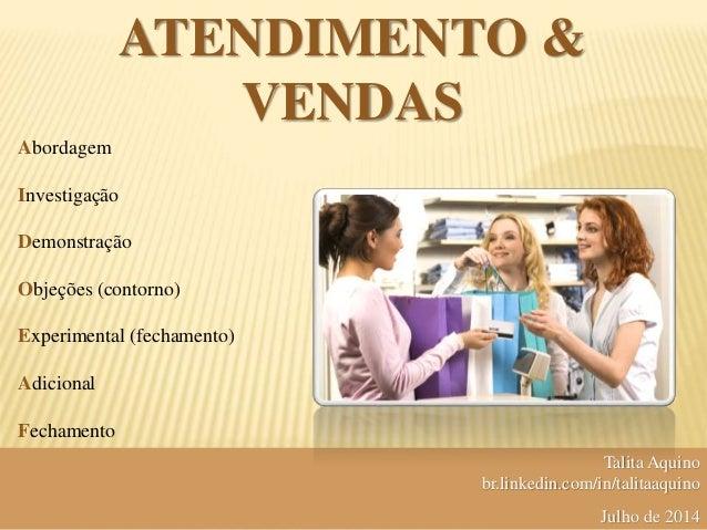 Abordagem Investigação Demonstração Objeções (contorno) Experimental (fechamento) Adicional Fechamento ATENDIMENTO & VENDA...