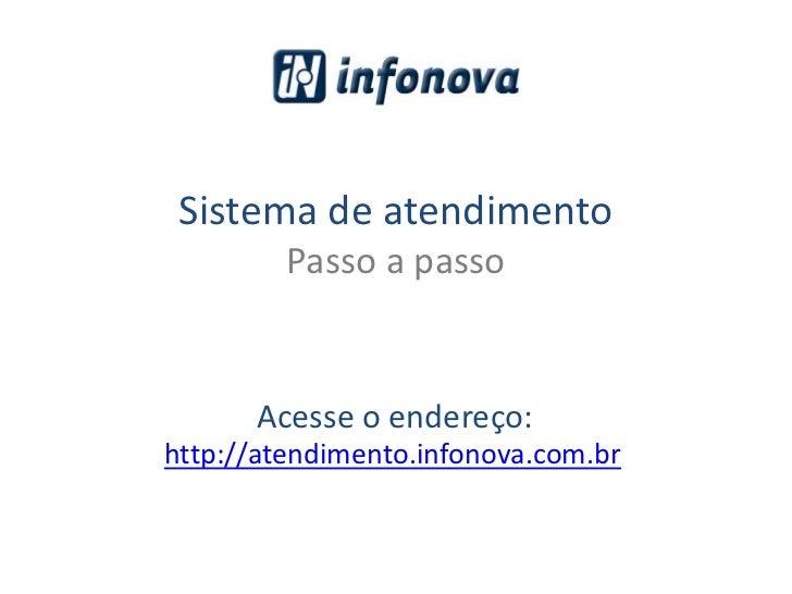 Sistema de atendimento<br />Passo a passo<br />Acesse o endereço:<br />http://atendimento.infonova.com.br<br />