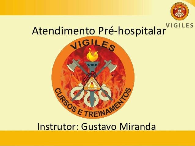 Atendimento Pré-hospitalar Instrutor: Gustavo Miranda