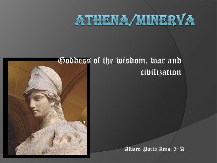 Athena/Minerva<br />Goddess of the wisdom, war and civilization<br />Álvaro Porto Ares. 3º A<br />