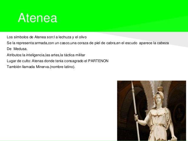 AteneaLos símbolos de Atenea son:l a lechuza y el olivoSe la representa:armada,con un casco,una coraza de piel de cabra,en...