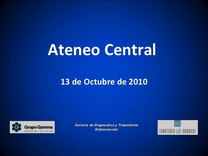 Ateneo Central  13 de Octubre de 2010 Servicio de Diagnostico y Tratamiento Endovascular