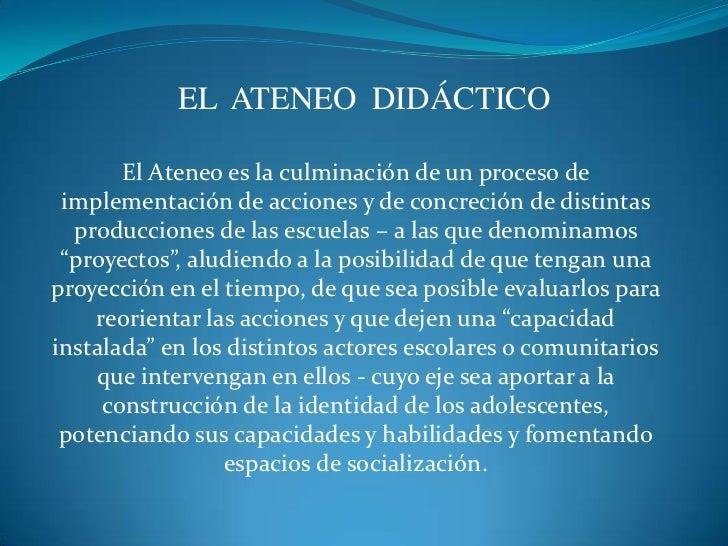 EL  ATENEO  DIDÁCTICO<br />El Ateneo es la culminación de un proceso de implementación de acciones y de concreción de dist...