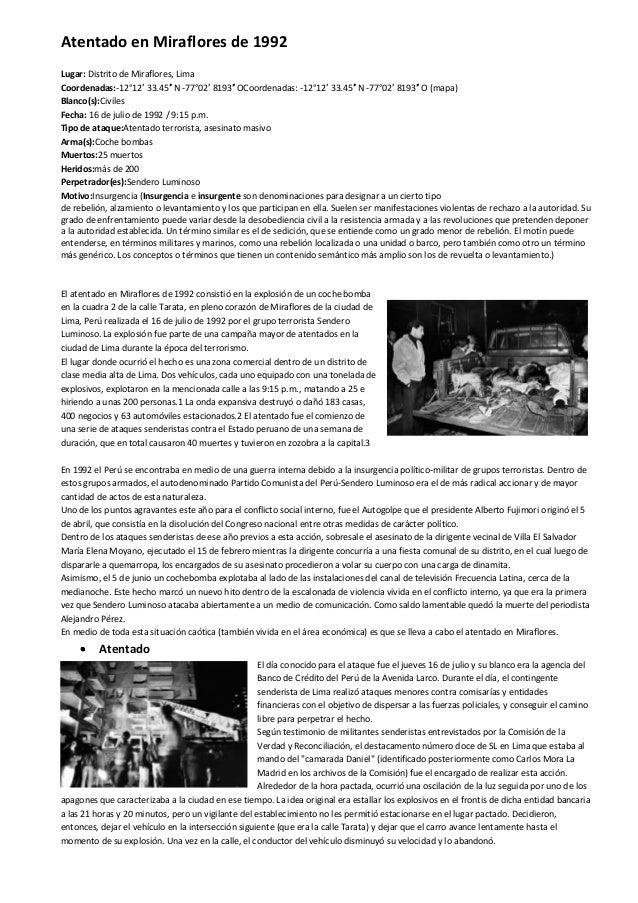 Atentado en Miraflores de 1992 Lugar: Distrito de Miraflores, Lima Coordenadas:-12°12′ 33.45″ N -77°02′ 8193″ OCoordenadas...