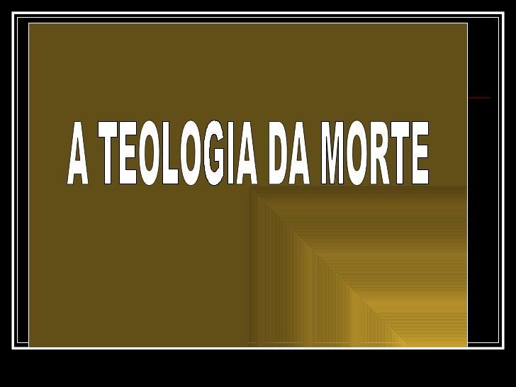 A TEOLOGIA DA MORTE