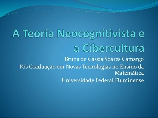 Bruna de Cássia Soares Camargo  Pós Graduação em Novas Tecnologias no Ensino da  Matemática  Universidade Federal Fluminen...
