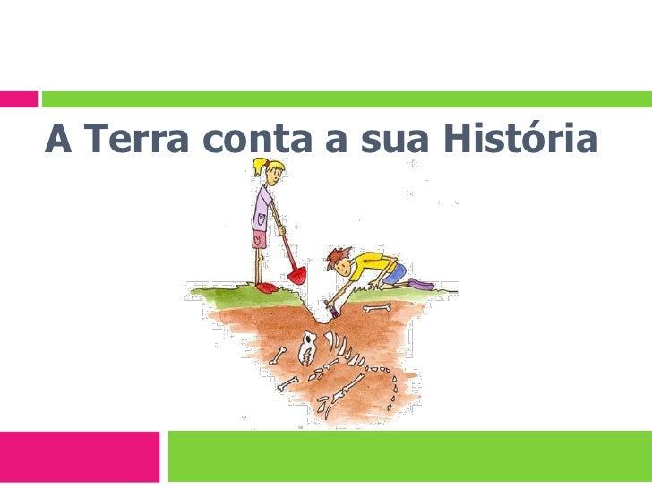 A Terra conta a sua História