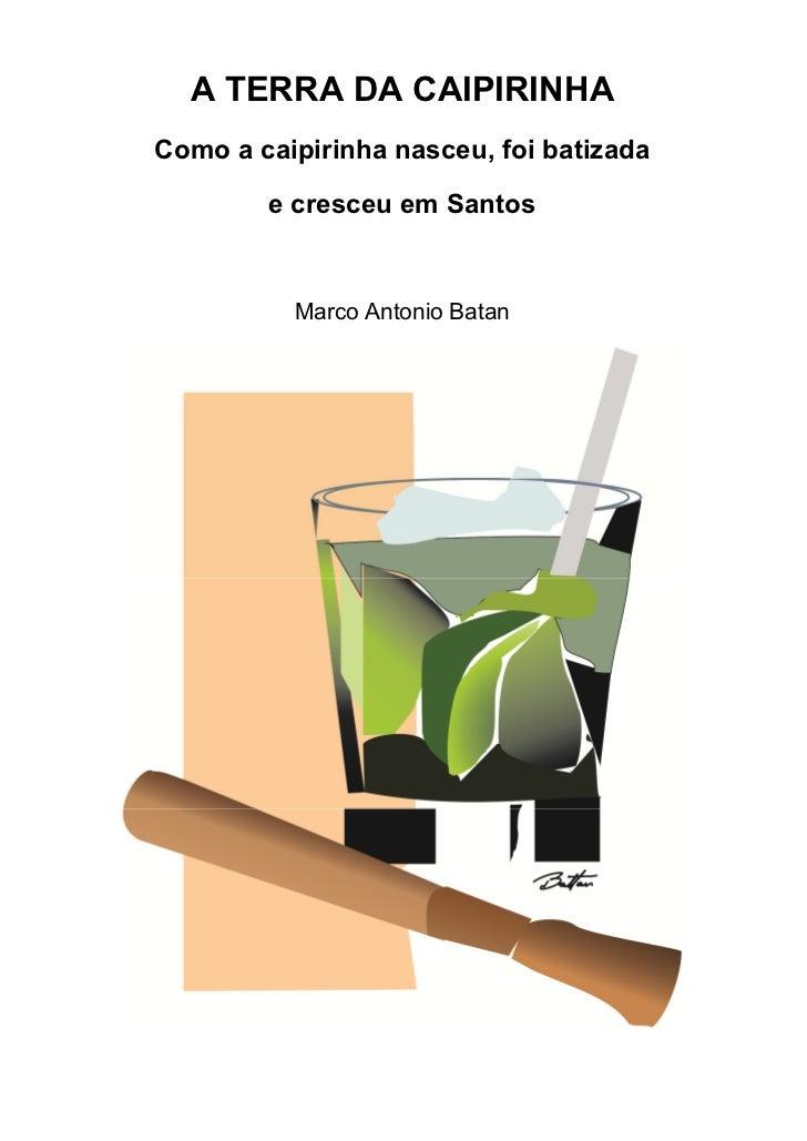 A TERRA DA CAIPIRINHAComo a caipirinha nasceu, foi batizada        e cresceu em Santos          Marco Antonio Batan