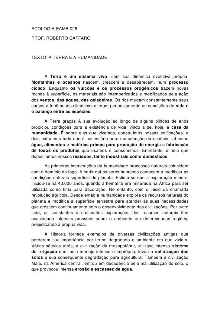ECOLOGIA-EAMB 025<br />PROF. ROBERTO CAFFARO<br />TEXTO: A TERRA E A HUMANIDADE<br />A Terra é um sistema vivo, com sua di...