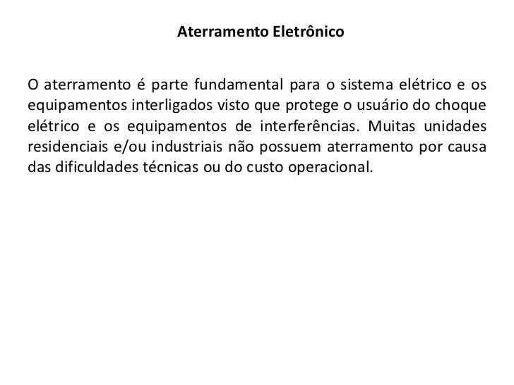 Aterramento EletrônicoO aterramento é parte fundamental para o sistema elétrico e osequipamentos interligados visto que pr...
