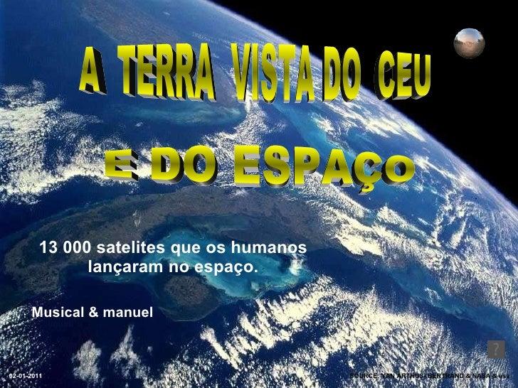 13 000 satelites que os humanos lançaram no espaço. SOURCE: YAN ARTHUS- BERTRAND & NASA & esa A  TERRA  VISTA DO  CEU  E D...