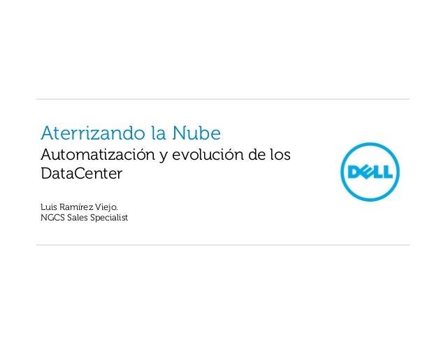 Aterrizando la NubeAutomatización y evolución de losDataCenterLuis Ramírez Viejo.NGCS Sales Specialist