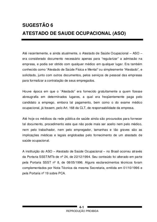 REPRODUÇÃO PROIBIDA 4-1 SUGESTÃO 6 ATESTADO DE SAUDE OCUPACIONAL (ASO) Até recentemente, e ainda atualmente, o Atestado de...