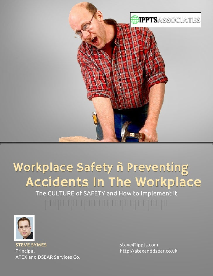 Workplace Safety – Preventing    Accidents In The Workplace        The CULTURE of SAFETY and How to Implement ItSTEVE SYME...