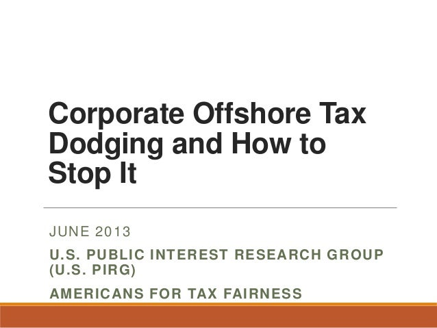 Corporate Offshore Tax Dodging and How to Stop It JUNE 2013 U.S. PUBLIC INTEREST RESEARCH GROUP (U.S. PIRG) AMERICANS FOR ...