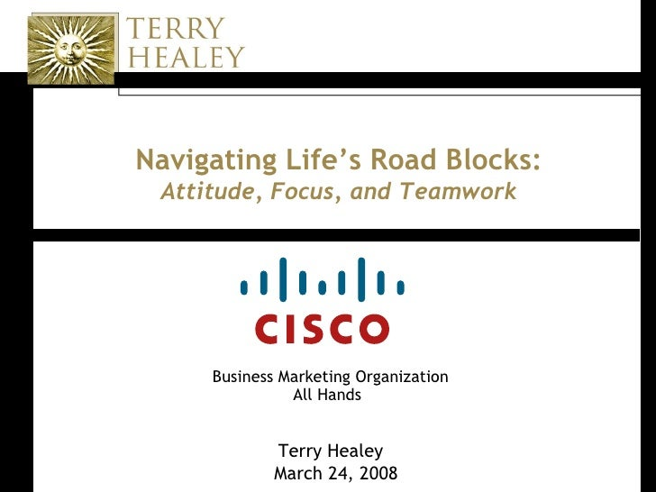 Navigating Life's Road Blocks: Attitude, Focus, and Teamwork Business Marketing Organization All Hands   Terry Healey Marc...