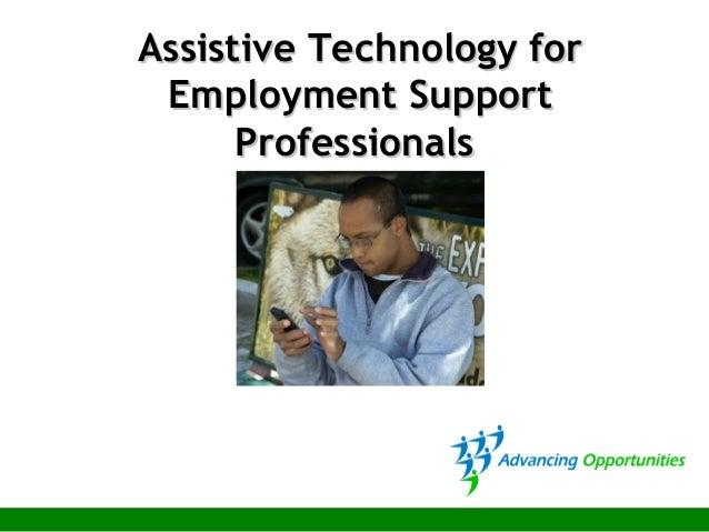 Assistive Technology forAssistive Technology for Employment SupportEmployment Support ProfessionalsProfessionals